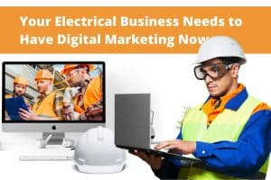 Your Electrical Business Needs to Have Digital Marketing Now