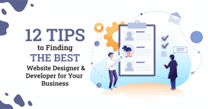 12 Tips to Finding The Best Website Designer and Developer for Your Business