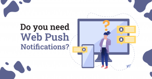 Do you need web push notifications?