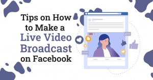 Tips on How to Make a Facebook Live Video Broadcast