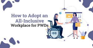 How to Adopt an All-Inclusive Workplace for PWDs