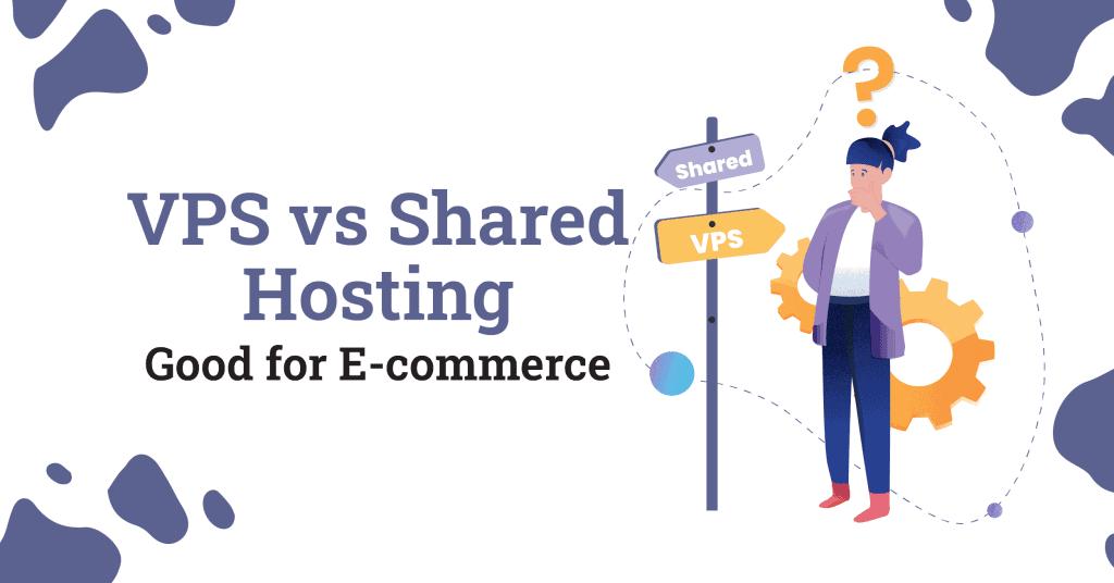 VPS vs shared hosting good for ecommerce