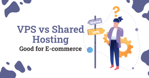 VPS vs shared hosting good for ecommerce