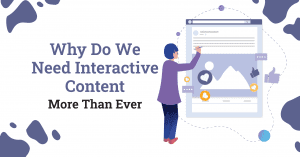 Why Do We Need Interactive Content More Than Ever
